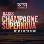 Oasis – Champagne Supernova (Boyan & Boyer Remix)