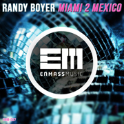 Randy Boyer – Miami 2 Mexico