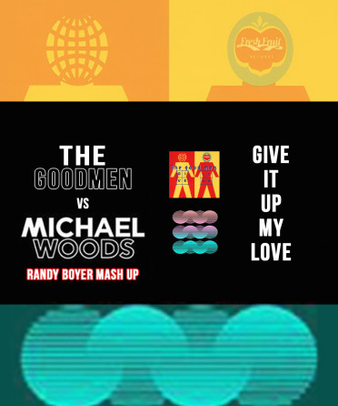 The Goodmen vs Michael Woods – Give It Up My Love (Randy Boyer Mash Up)