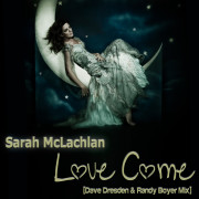 Sarah McLachlan – Love Come (Dave Dresden & Randy Boyer Remix)