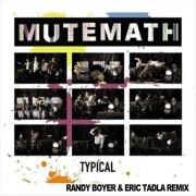 Mutemath – Typical (Randy Boyer & Eric Tadla Remix)
